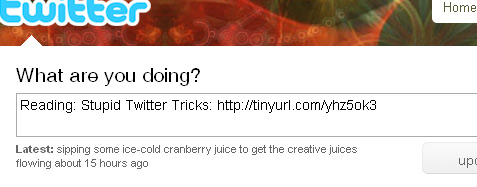 [ Reading: Stupid Twitter Tricks: http://tinyurl.com/yhz5ok3 ]